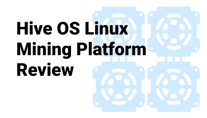 Hive OS Linux Mining Platform Review - Crypto Mining Blog