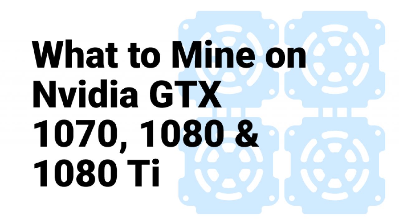 What To Mine On Nvidia Gtx 1070 1080 1080 Ti In 2018 Most Profitable Coins Crypto Mining Blog Most profitable coins for geforce gtx 1070 ti. nvidia gtx 1070 1080 1080 ti